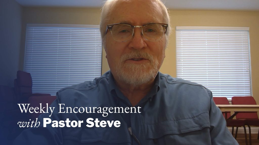 Weekly Encouragement with Pastor Steve