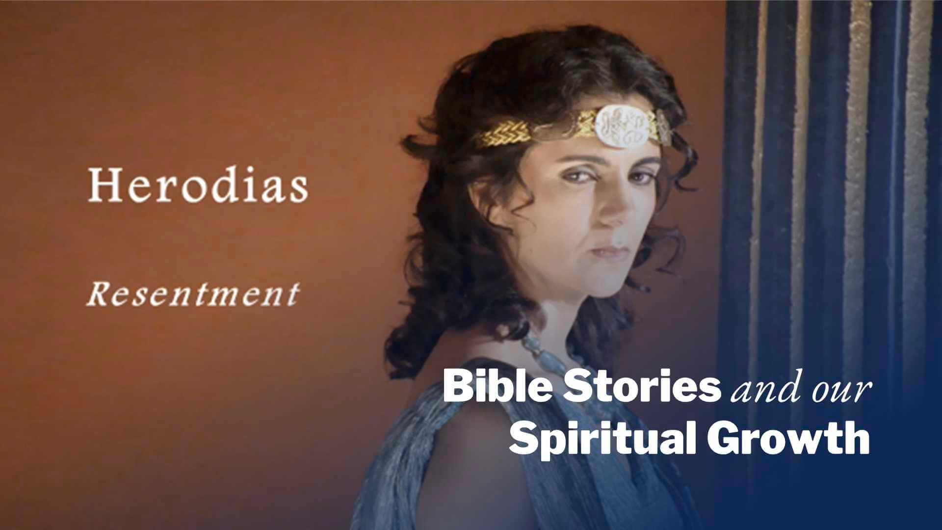Herodias – Resentment | Bible Stories and Our Spiritual Growth