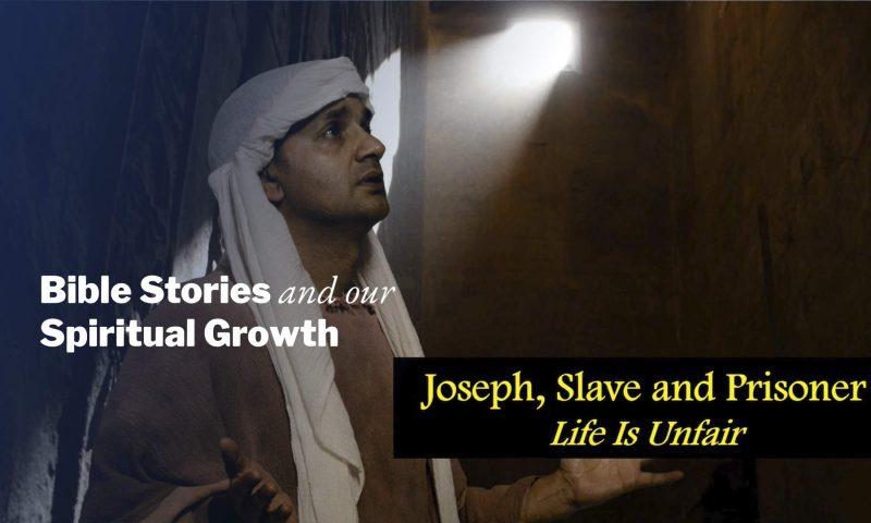 Joseph, Slave and Prisoner – Life Is Unfair