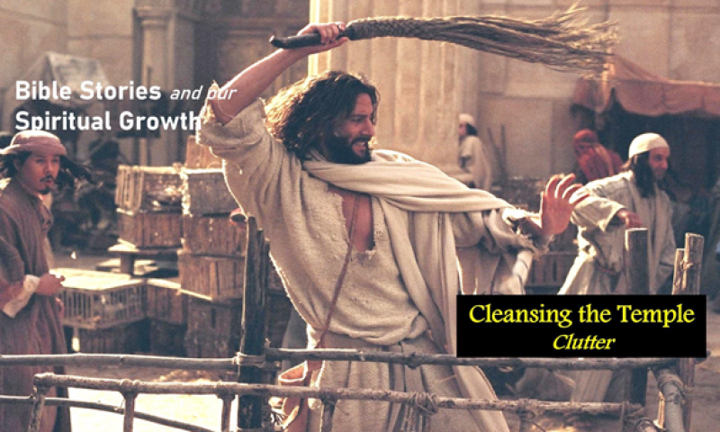 Cleansing the Temple – Clutter   Bible Stories and Our Spiritual Growth