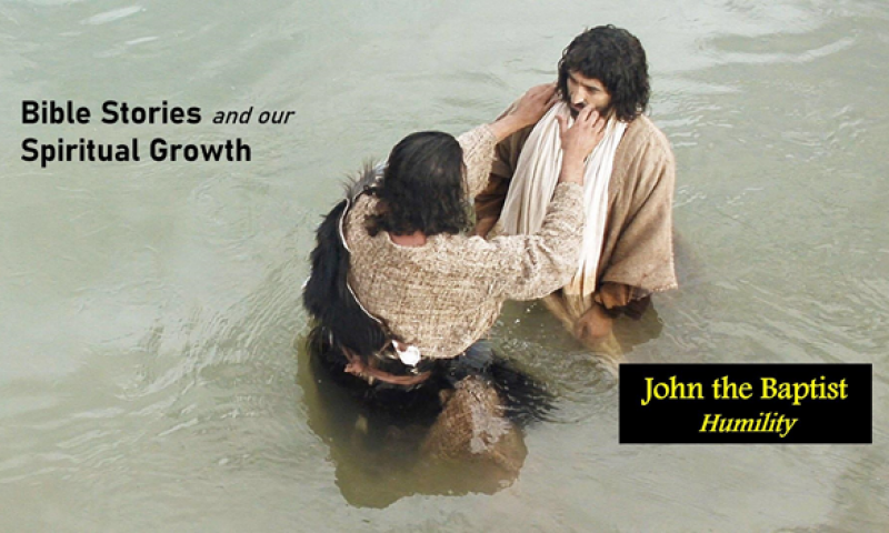 John the Baptist – Humility   Bible Stories and Our Spiritual Growth