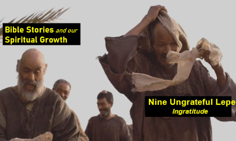 Nine Ungrateful Lepers – Ingratitude | Bible Stories and Our Spiritual Growth